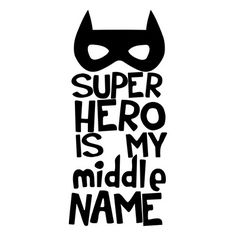 Superhero is my middle name