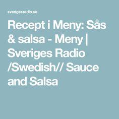 Recept i Meny: Sås & salsa - Meny | Sveriges Radio /Swedish// Sauce and Salsa