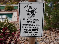 """Funny garden sign. by AimeeRoo, via Flickr """"If you are not a bumblebee, please keep your bum out of the garden!"""""""