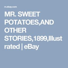 MR. SWEET POTATOES,AND OTHER STORIES,1899,Illustrated | eBay