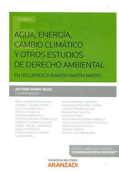Agua, energía, cambio climático y otros estudios de derecho ambiental : en recuerdo a Ramón Martín Mateo / Antonio Embid Irujo, coordinador. - 2015