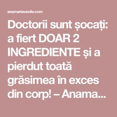 Doctorii sunt șocați: a fiert DOAR 2 INGREDIENTE și a pierdut toată grăsimea în exces din corp! – Anamaria Vasile How To Get Rid, Healthy Tips, Metabolism, Health Fitness, Food And Drink, Weight Loss, Beauty, Sport 2, Pandora