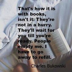 Too true people are so draining a book is 100 times better.