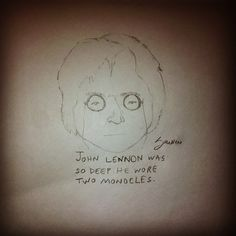 John Lennon was so deep he wore two monocles. Drawn by Scott McNew