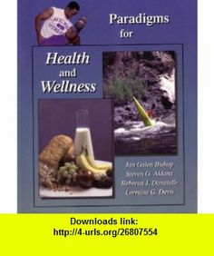 Paradigms for Health and Wellness (Pearson Custom Publishing, BA990011) (9780536022547) Jan Galen Bishop, Steven G. Aldana, Rebecca J. Donatelle, Lorraine G. Davis, Allyn Bacon, Prentice Hall, Pearson Publishing, Rodney D. Boam, Alan K. Young , ISBN-10: 0536022542  , ISBN-13: 978-0536022547 ,  , tutorials , pdf , ebook , torrent , downloads , rapidshare , filesonic , hotfile , megaupload , fileserve