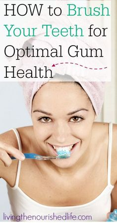How to brush your teeth for optimal gum health - this simple technique gets your teeth REALLY clean - from http://livingthenourishedlife.com