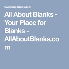 All About Blanks - Your Place for Blanks - AllAboutBlanks.com