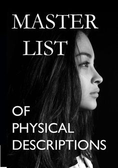 MASTER LIST OF PHYSICAL DESCRIPTIONS...but learn to use your own descriptions along the way.