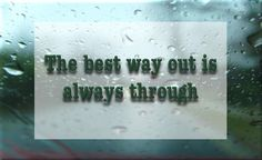 The best way out is always through. #inspirational #words #quotes
