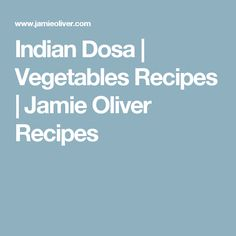 Indian Dosa | Vegetables Recipes | Jamie Oliver Recipes