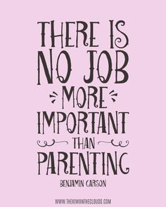 Exceptionnel There Is No Job More Important Than Parenting FREE Printable