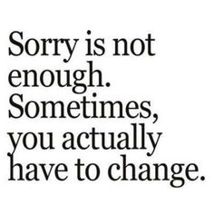If you don't change your behavior, the apology doesn't mean a thing!