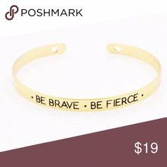 Be Brave Be Fierce Bangle Bracelet Be Brave Be Fierce Bangle Bracelet. Bundle with other items for additional discount! Jewelry Bracelets
