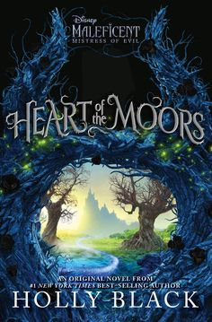 Heart of the Moors: An Original Maleficent: Mistress of Evil Novel by Holly Black   Goodreads