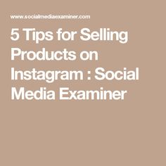 5 Tips for Selling Products on Instagram : Social Media Examiner