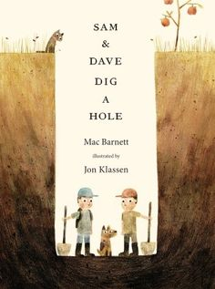 The cutest book cover I've seen in a long time: Sam and Dave Dig a Hole by Mac Barnett; illus. by Jon Klassen