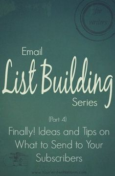 Email List Building (Part 4): Finally! Ideas and Tips on What to Send to Your Subscribers | YourWriterPlatfor...