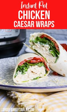Instant Pot Chicken Caesar Wraps I Large Family Meal Ideas - Large Family Table Easy Dinner Recipes, Easy Meals, Chicken Caesar Wrap, Large Family Meals, Primal Recipes, Yummy Recipes, Recipies, How To Make Breakfast, Chicken And Vegetables