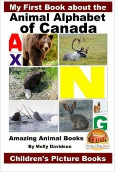 My First Book about the Animal Alphabet of Canada - Amazing Animal Books - Children's Picture Books: Molly Davidson, John Davidson, Mendon Cottage Books: 9781523639816: Amazon.com: Books