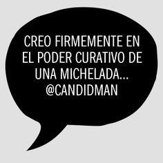 """Creo firmemente en el #PpoderCurativo de una #Michelada#... @candidman #Frases #Humor #Cerveza #Candidman"