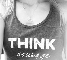 THINK Courage #THINK #courage #health #positivethinking #mentalhealth #goals