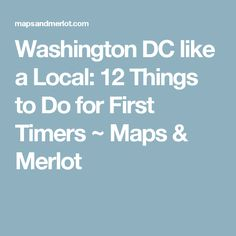 Washington DC like a Local: 12 Things to Do for First Timers ~ Maps & Merlot