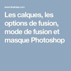 Les calques, les options de fusion, mode de fusion et masque Photoshop