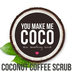 You Make Me Coco - Skin Smoothing Scrub | SkinnyFoxDetox.  This coconut and coffee scrub takes away scars, cellulite and stretch marks!