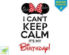 I Can't Keep Calm It's My Birthday! Printable Iron On Transfer or Use as Clip Art - DIY Disney Shirts - Minnie Ears - Disney Birthday Shirt