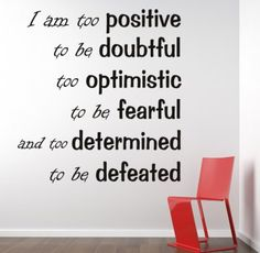I am too positive... Inspirational Wall Decal Quotes