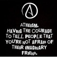 Atheism, Religion, God is Imaginary. Having the courage to tell people that you're not afraid of their imaginary friend. Atheist Humor, Atheist Quotes, Bible Quotes, Atheist Beliefs, Sarcastic Quotes, Losing My Religion, Anti Religion, True Religion, Secular Humanism