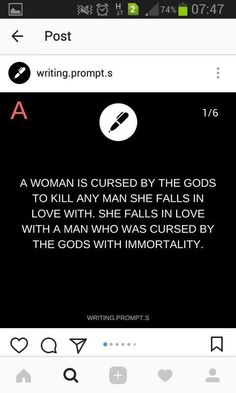 A woman is cursed by the gods to kill any man she falls in love with. She falls in love with a man who was cursed by the gods with immortality. Book Prompts, Daily Writing Prompts, Dialogue Prompts, Creative Writing Prompts, Story Prompts, Cool Writing, Writing Advice, Writing Help, Writing A Book