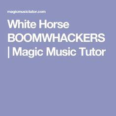 White Horse BOOMWHACKERS   Magic Music Tutor