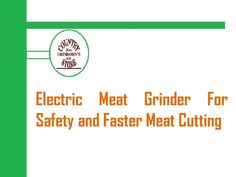 Electric #Meat #Grinder For Safety and Faster Meat Cutting