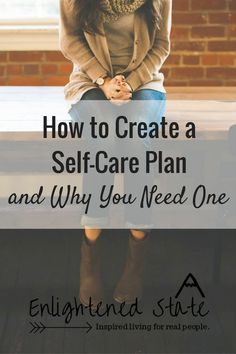 How to Create a Self-Care Plan... and Why You Need One (with a FREE Self-Care printable!) — Enlightened State