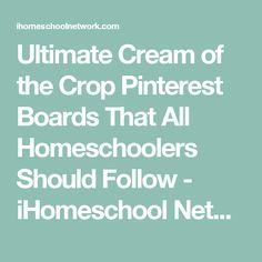 Ultimate Cream of the Crop Pinterest Boards That All Homeschoolers Should Follow - iHomeschool Network