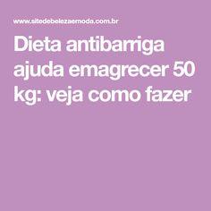Dieta antibarriga ajuda emagrecer 50 kg: veja como fazer