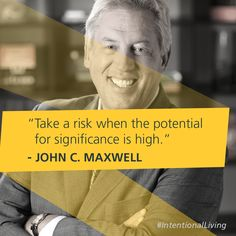 Take a risk when the potential for significance is high. -John C. John Maxwell Quotes, John C Maxwell, Faith Quotes, Wisdom Quotes, Life Quotes, Motivational Words, Inspirational Quotes, Take Risks, Favorite Words