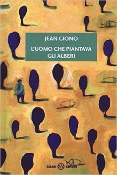 Amazon.it: L'uomo che piantava gli alberi - Jean Giono, S. Mulazzani, L. Spagnol - Libri