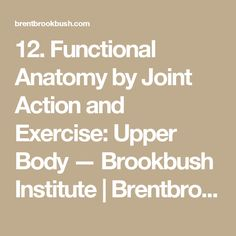 12. Functional Anatomy by Joint Action and Exercise: Upper Body — Brookbush Institute | Brentbrookbush.com