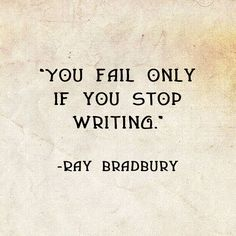 """""""You fail only if you stop writing."""" Ray Bradbury Quote >>>>> One of Kathryn Le Veque's inspirations. Word Of Advice, Writing Advice, Writing Prompts, Writing Guide, Dissertation Motivation, Dissertation Writing, Writing Motivation, Ray Bradbury Quotes, General Quotes"""