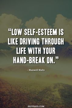 """""""Low self-esteem is like driving through life with your hand-break on."""" I love this quote by Maxwell Maltz. Need to increase your self-confidence? Learn 10 ways to appear more confident in social situations at http://seffsaid.com/10-ways-to-appear-more-confident/"""