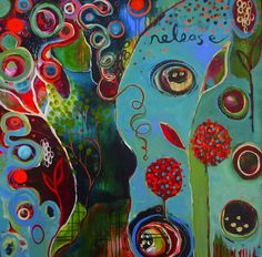 """""""Release and Grow"""" by Flora Bowley, 2011 #florabowley #braveintuitivepainting"""