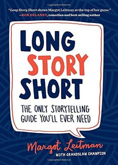 Long Story Short: The Only Storytelling Guide You'll Ever Need: Margot Leitman: 9781632170279: Amazon.com: Books