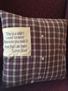 Great gift or memory pillow.  I should make one of these from one of Bob's old shirts.  I gave most of his clothing to a veterans' shelter but kept 3-4 shirts.