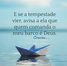 E se a tempestade vier, avisa a ela que quem comanda o meu barco é Deus.