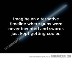 The picture insinuates Star Wars. Problem is: then we would never have blaster guns. #Fail ...