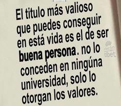 Así mismo es puedes tener todos los títulos  si no existen valores no eres una buena persona!