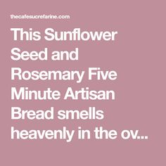 This Sunflower Seed and Rosemary Five Minute Artisan Bread smells heavenly in the oven, tastes fantastic, and is SO easy to make, it's ridiculous!