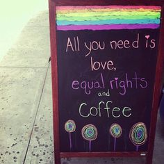 All you need is love, equal rights and coffee. #rainbow #LGBT #pride